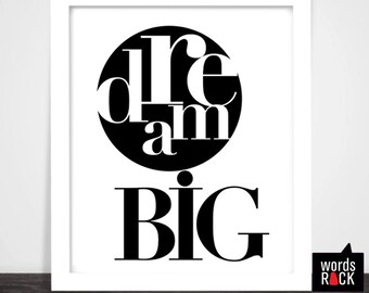 Dream Big print - 8X10 digital download - typographic inspirational/ motivational print. Black and white print