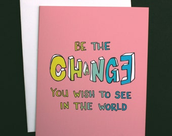 "Motivational Quote, ""Be the Change"" Typographic Greeting Card A2"