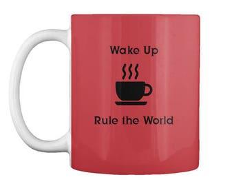 Wake Up and Rule the World Mug