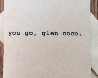 "Funny greeting card: ""you go, glen coco"""
