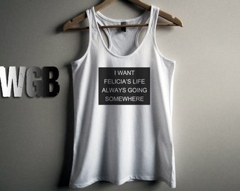 I want Felicia's life always going somewhere womens tank top white gift fashion style