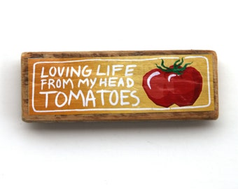Tomatoes Magnet - Vegetable Pun - Color Laser Print Mounted on wood