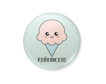 Ice cream badge. I dream so I am