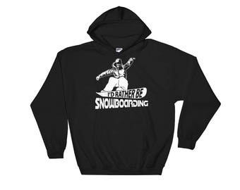 I'd Rather be Snowboarding Hooded Sweatshirt