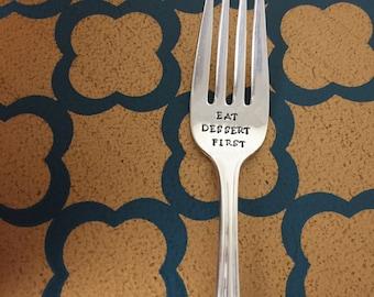 Eat Dessert First-Repurposed vintage hand stamped dessert fork