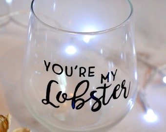 You're my lobster wine glass, Gifts for her, Gifts for him, Funny glass, Valentine's present, Girlfriend gift, Boyfriend gift