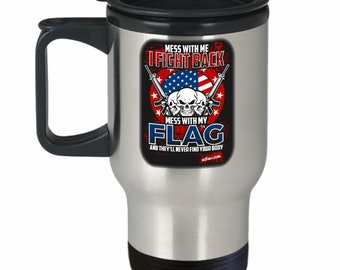 Mess with me i fight back mess with my flag and they'll never find your body 14 oz stainless steel hot cold travel mug gift by u.s. patri...