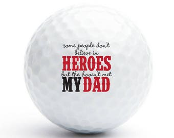 18 pcs Some People Don't Believe in Heroes They Haven't Met My Dad Golf Balls - Father's Day Gift -  Birthday Gift (GOLF-AZ144Z)