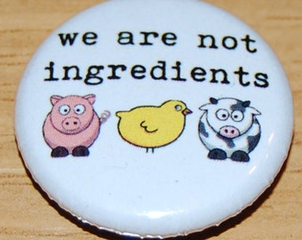 Vegetarian We are not ingredients Button Badge 25mm / 1 inch Ethical Vegan