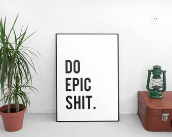 Do Epic Shit Printable Wall Art, Printable Art, Inspirational, Quote Print, Wall Art Print, Motivation Wall Decor, Poster, Office Decor