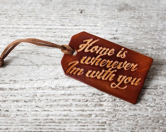 Leather Luggage Tag, Home is Wherever Im With You, Genuine Leather Luggage Tag, WanderLust, Travel Gift, Stocking Stuffer, Best Friend