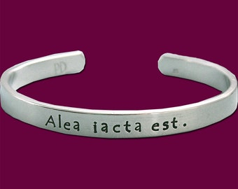 Latin Quote Cuff Bracelet - Alea Iacta Est - Hand Stamped Sterling Silver - Let the dice fly high - The die has been cast - Julius Caesar