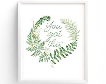 You Got This, Printable Quotes, Wall Art Prints, Printable Art,  Instant Download Print, Botanical Print,