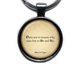 "Alfred Lord Tennyson ""Ours not to reason why, ours but to do and die."" Keychain Keyring"