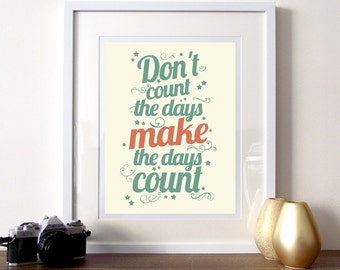 Inspirational print, Typography print, Quote poster, Motivational quotes, typography poster, quote wall art, don't count the days, art print