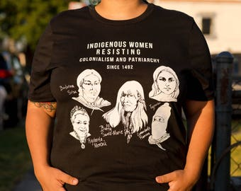 Indigenous Women Resisting Colonialism and Patriarchy T-Shirt