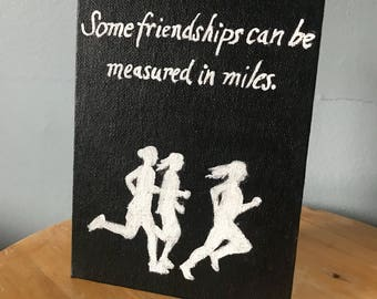 Running quote painting - Some friendships can be measured in miles