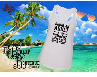 Handmade Being an Aduly is the dumbest thing I have ever done Next Level Racerback tank Top Size XS - 2X several colors Available