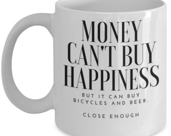 Money can buy bicycles and beer