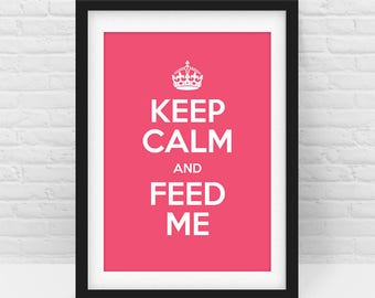 Keep Calm and Feed Me – Quote Wall Art Print, Pink, Nursery Room, Home Decor, Baby and Kids Art, Digital Download, Printable - All sizes