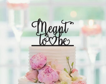 MEANT TO BE, Wedding Cake Topper, Engagement Cake Topper, Bridal Shower Cake Topper, Meant to Be Cake Topper, 042