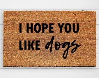 I Hope You Like Dogs   Welcome Mat   Door Mat   Outdoor Rug    Funny Doormat   Dog Gift   Dog Decor    Urban Owl