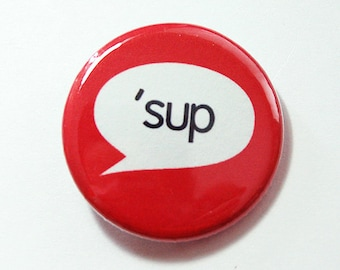 Whatsup, Sup, Pinback buttons, Lapel Pin, Funny Pin, Humor, Funny Saying, Gift for Teenager, Red, stocking stuffer (4308)