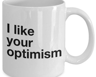 I like your optimism mug