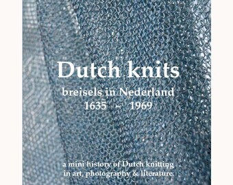 Dutch knits, breisels in Nederland, 1635 ~ 1969, a mini history of Dutch knitting in art, photography and literature