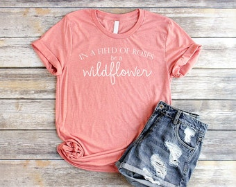 Be A Wildflower Shirt Flower Shirt Women Boho Shirts for Women Nature Lover Shirt Garden Shirt Graphic Tees for Women She Is A Wildflower