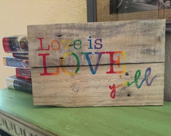Love is Love, y'all/ Reclaimed Wood/ Pallet Sign/ Rustic Wood Sign/ Wall Art/ Hand Stenciled/ Gift/ Wedding Gift/ LGBTQ