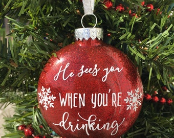 He sees you when you're drinking Ornament, Christmas Ornament, Funny Christmas Ornament, Glitter Ornament
