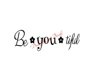 Be you tiful with 2 flowers Vinyl wall decal.... E00122