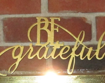 Grateful Sign, Be grateful, give thanks sign, gratitute sign, metal, gold