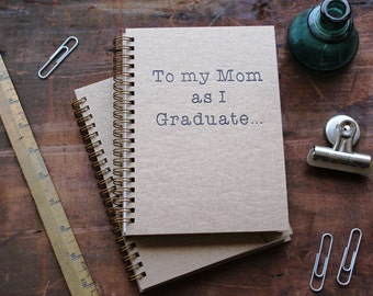 HARDCOVER - To my Mom as I graduate... - Letter pressed 5.25 x 7.25 inch journal