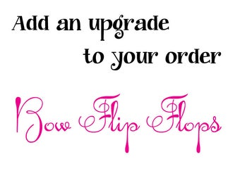 Add a UPGRADE to your Bow Flip flops order