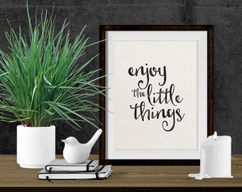 Digital Download - Printable Quote - Enjoy The Little Things - Typograpy Quote - Inspirational Quote - Black & White Print - Quote Print