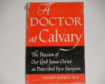 A Doctor at Calvary - Pierre Barbet, M.D. - First Edition Sixth Printing 1953 - Pj Kennedy & Sons - Passion of Jesus Christ - Antique Book