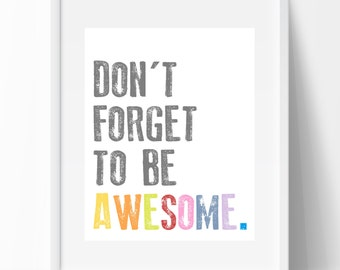 Don't forget to be AWESOME - motivational print (INSTANT DOWNLOAD) perfect gift for kids!