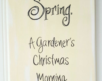 Spring a Gardeners Christmas Morning, Canvas Quote Art, Wall Art, Quotes on Canvas, Gardening, Funny Quote, Mothers Day Gift, Garden Decor