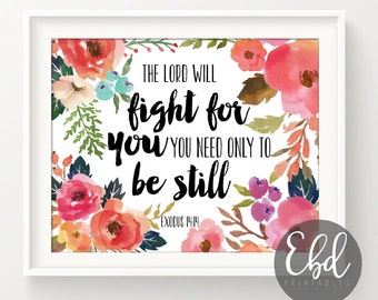 The Lord Will Fight For You You Need Only To Be Still | Easter | Floral | Exodus 14:14 I Prayed | Bible |