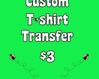 Custom T-Shirt Transfer (Digital File Only)