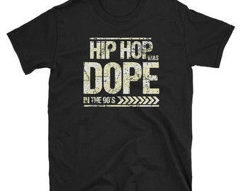 Hip Hop Was Dope In The 90s - Hip Hop - Hip Hop Shirt - Hip Hop Tshirt - Rap shirt - 90s tshirt - Rap Tshirt - 90s Rap shirt