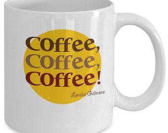 Coffee Coffee Coffee (White) 11oz Gilmore Girls Coffee Mug - Gilmore Girls Gift Cup - Stars Hollow Luke's Diner Mug - Lorelai Gilmore Quotes