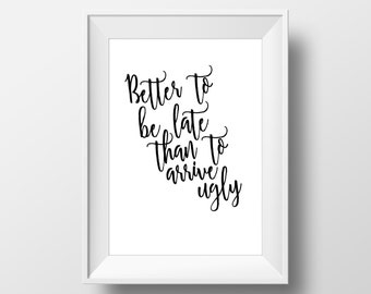 Better To Be Late Than To Arrive Ugly Print, Instant Download, Digital Art, Printable Wall Art, Home Decoration, Typographic Art