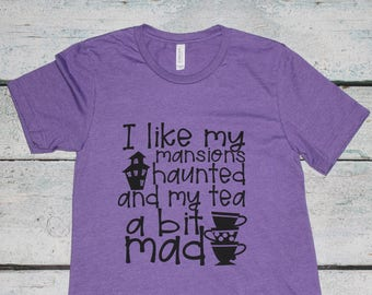 """Disney-inspired shirt - """"I like my mansions haunted and my tea a bit mad"""" - Purple t-shirt / ready to ship  MNSSHP for men and women"""