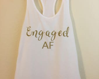 Engaged AF tank/married AF shirt/wedding shirt/honeymoon shirt/bridal shower gift/bride gift