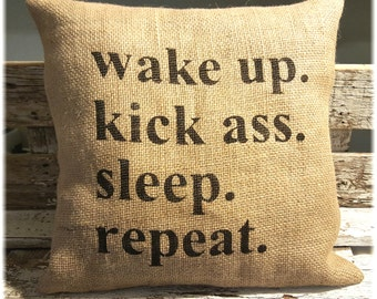 "Burlap Pillow Wake Up Kick A** Sleep Repeat Burlap Stuffed Pillow 14"" x 14"" Rustic Decor Burlap Pillow to Inspire Motivate"