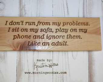 I don't run from my problems.
