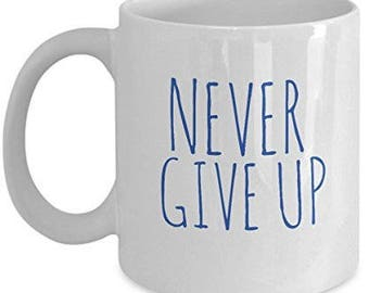 Never Give Up Mug, Quotables Mug, Unique Gift Idea, Inspirational Mug, Inspirational Coffee Mug, Inspirational gift